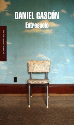 Entresuelo / Daniel Gascón.-- Barcelona : Mondadori, 2013. https://alejandria.um.es/cgi-bin/abnetcl?ACC=DOSEARCH&xsqf99=629553
