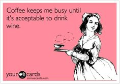 Funny Confession Ecard: Coffee keeps me busy until its acceptable to drink wine.