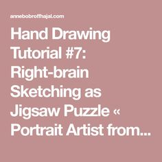 Hand Drawing Tutorial #7: Right-brain Sketching as Jigsaw Puzzle « Portrait Artist from Westchester, NY – Anne Bobroff-Hajal