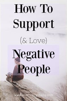 Click the pin to learn how to love and support negative people in your life without completely draining yourself of your own energy. It's tough to be around unmindful and negative people but only if you let it. Learn how to better cope in these situations today.