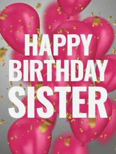 happy birthday sister * happy birthday wishes ; happy birthday wishes for a friend ; happy birthday wishes for him ; happy birthday for him ; Happy Birthday 40, Birthday Greetings For Sister, Happy Birthday Wishes Cards, Sister Birthday Quotes, Birthday Wishes For Myself, Birthday Blessings, Pink Birthday, Sister Quotes, Happy Birthday Little Sister