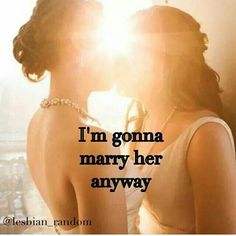 Love this I'm gonna marry her anyway! Same-sex marriage quotes, lesbian quotes and pride quotes Lesbian Love Quotes, Pride Quotes, Lgbt Love, Lesbian Pride, Lesbian Wedding, Lesbian Couples, Marry That Girl, Girls In Love, Short Friendship Quotes