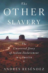 _The Other Slavery_ [about European enslavement of Native Americans].