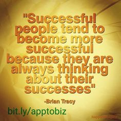 Successful people tend to become more successful, because they are always thinking about their successes
