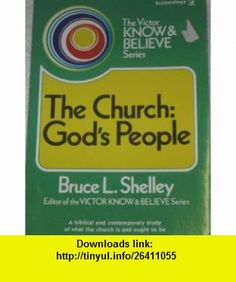 The church, Gods people (The Victor know  believe series) (9780882077703) Bruce L Shelley , ISBN-10: 0882077708  , ISBN-13: 978-0882077703 ,  , tutorials , pdf , ebook , torrent , downloads , rapidshare , filesonic , hotfile , megaupload , fileserve