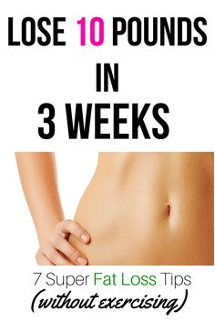 7 Fat Loss Tips: Lose 10 pounds in 5 weeks (no exercise) #healthy #weight #fatloss