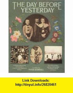 The Day before yesterday A photographic album of daily life in Victorian and Edwardian Britain (9780684160665) PETER QUENNELL , ISBN-10: 0684160668  , ISBN-13: 978-0684160665 ,  , tutorials , pdf , ebook , torrent , downloads , rapidshare , filesonic , hotfile , megaupload , fileserve