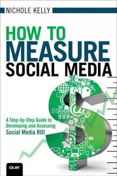 How to Measure Social Media: A Step-by-Step Guide to Developing and Assessing Social Media ROI (Paperback)