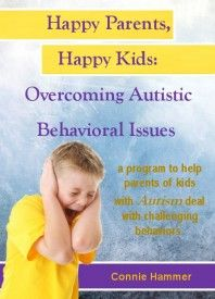 Parenting Strategies and Support Programs for Children with Autism by Connie Hammer ~ Happy Parents, Happy Kids: Overcoming Autistic Behavioral Issues