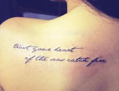 Trust  your heart if the seas catch fire. ~E.E. Cummings.. I think I like the quote and the tattoo equally! inked