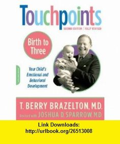 Touchpoints Birth to 3  Your Childs Emotional and Behavioral Development (Tou T. Berry Brazelton ,   ,  , ASIN: B00314MLW2 , tutorials , pdf , ebook , torrent , downloads , rapidshare , filesonic , hotfile , megaupload , fileserve