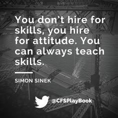 """You don't hire for skills, you hire for attitude. You can always teach skills."" #SimonSinek @CFSPlayBook #sales #business #marketing #salestip #CriteriaforSuccess #leadership"