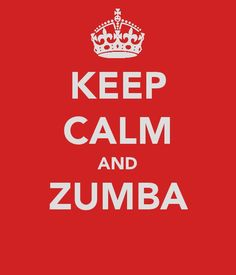 Keep Calm and Zumba.. hey @Rachel Eads do you know what's wrong with us?... I thought so..
