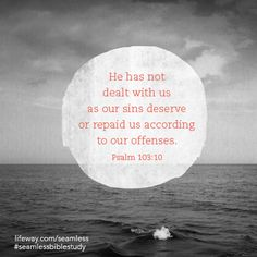"""""""He has not dealt with us as our sins deserve or repaid us according to our offenses."""" Psalm 103:10 #SeamlessBibleStudy"""