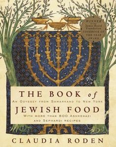 The Book of Jewish Food: An Odyssey from Samarkand to New York  by Claudia Roden (Knopf, 1996)