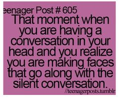I always feel really stupid when this happens ahahah. And everytime my siser sees me...and makes fun of me...