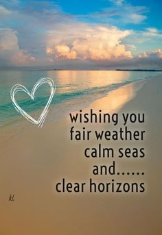 Check out my new PixTeller design! :: Wishing you fair weather calm seas and......clear horizons kl