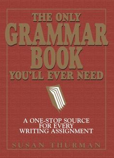 The Only Grammar Book You'll Ever Need: A One-Stop Source for Every Writing Assignment by Susan Thurman, http://www.amazon.com/dp/B0047T748Q/ref=cm_sw_r_pi_dp_43o6tb0RRN9G6