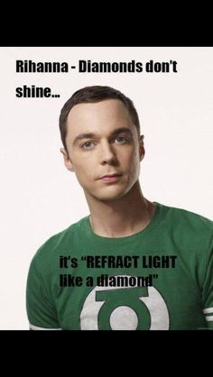 The Big Bang Theory. Omg Sheldon Cooper vs Rihanna :D Big Bang Theory, Sheldon Cooper Quotes, Tbbt, Rihanna Diamonds, The Bigbang Theory, Rihanna Photos, Science Memes, Funny Science, Science Web
