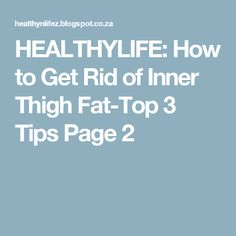 HEALTHYLIFE: How to Get Rid of Inner Thigh Fat-Top 3 Tips Page 2