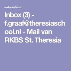 Inbox (3) - f.graaf@theresiaschool.nl - Mail van RKBS St. Theresia