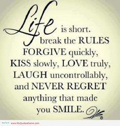Life Quotes | Life is short, break the rules and forgive quickly - Life quotes | My ...