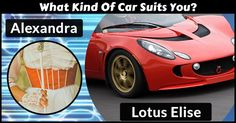 What Kind Of Car Suits You?Alexandra, you really deserve this car! Everything about you screams this kind of car. You are full of life and excitement and a ride with you is always tons of fun. Hit the road and enjoy every second!
