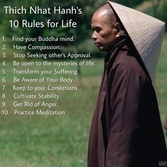 Thich Nhat Hanh's Rules for Life. your Buddha mind. Seeking other's Approval. open to the mysteries of life. Aware of Your Body. Rid of Anger. Buddhist Teachings, Buddhist Quotes, Buddhist Wisdom, Thich Nhat Hanh, Daily Meditation, Mindfulness Meditation, Meditation Space, Chakra Meditation, Meditation Images