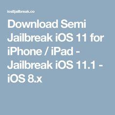 Download Semi Jailbreak iOS 11 for iPhone / iPad - Jailbreak iOS 11.1 - iOS 8.x