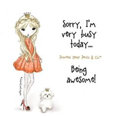 Sorry, I'm very busy today...Being awesome! #PrincessSassyPants&Co #LetMeIllustrateSomethingForYou