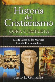Historia del Cristianismo: Obra Completa (Justo L. Gonzalez)