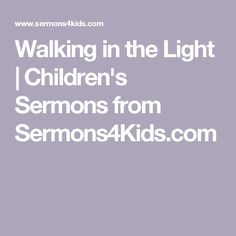 Walking in the Light | Children's Sermons from Sermons4Kids.com