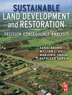 Sustainable Land Development and Restoration: Decision Consequence Analysis by Kandi Brown. $42.03