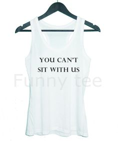 Mean girl quotes you can't sit with us tank top by TuesdayTee