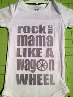 Rock Me Mama Like a Wagon Wheel Onesie by bugarooboutique,+$22.00- NEED this