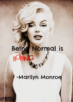 """""""Being Normal is Boring"""" – Marilyn Monroe Quote"""