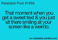 That is me except I don't get them. I just look at other people's texts on Pinterest.