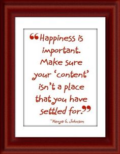 There is a difference between being happy and being content.