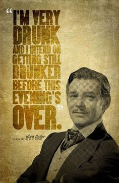 Rhett Butler (Clark Gable) in Gone With The Wind Quote Poster Go To Movies, Old Movies, Great Movies, Rhett Butler, Old Hollywood, Classic Hollywood, Tomorrow Is Another Day, Scarlett O'hara, Drinking Quotes