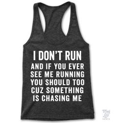 I don't run and if you ever see me running you should too cuz something is…