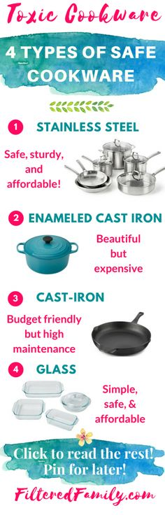 Safe Cookware for your toxin free kicthen. Did you know much of today's cookware is acyually dangerous. Eeek! I'm giving you a simple list of what cookware is asafe and how to pick what's best for you! Click to read the rest. Pin for later!  Toxic Cookware: Choose Safe Cookware for Your Kitchen    via FilteredFamily.com