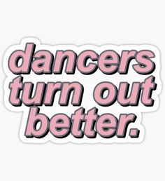 'dancers turn out better' Sticker by mia's stickers Meme Stickers, Tumblr Stickers, Cool Stickers, Laptop Stickers, Dance Wallpaper, Cute Wallpaper Backgrounds, Wallpapers, Dancer Quotes, Bedroom Wall Collage