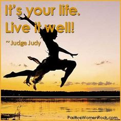 I like Judge Judy because she is all about people taking responsibility for their lives.