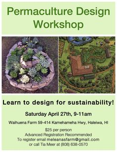 """Haleiwa, HI Learn how to create a design for your home and garden and the science of putting everything in the right place using the concepts of permaculture. Permaculture means """"permanent agriculture"""" or """"pe… Click flyer for more >>"""
