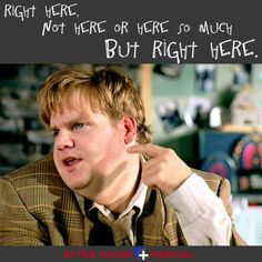 """Movie Quote from Tommy Boy: """"Right here. Not here or here so much but Right here."""""""