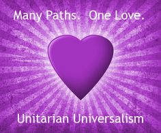 Many Paths.  One Love.  Unitarian Universalism.