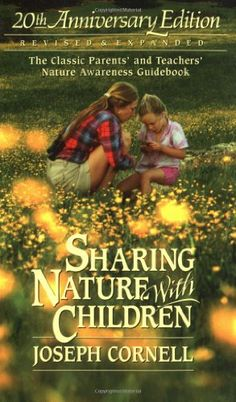 Sharing Nature with Children, 20th Anniversary Edition by Joseph Cornell,http://www.amazon.com/dp/1883220734/ref=cm_sw_r_pi_dp_QAeutb14K9RGPW0A