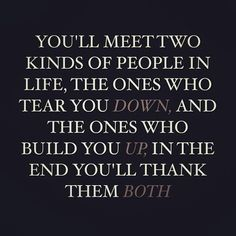 You'll meet two kinds of people in life, the ones who tear you down, and the ones who build you up, in the end you'll think them both. Funny Mom Quotes, Boy Quotes, Great Quotes, Words Quotes, Wise Words, Quotes To Live By, Life Quotes, Inspirational Quotes, Random Quotes