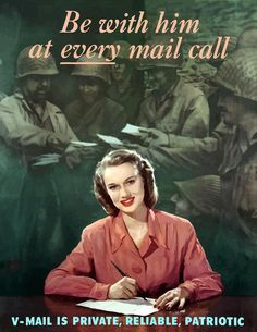 """""""Be with him at every mail call - V-Mail is private, reliable, patriotic"""" ~ WWII poster."""