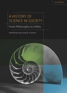 A History of Science in Society: From Philosophy to Utility, Second Edition